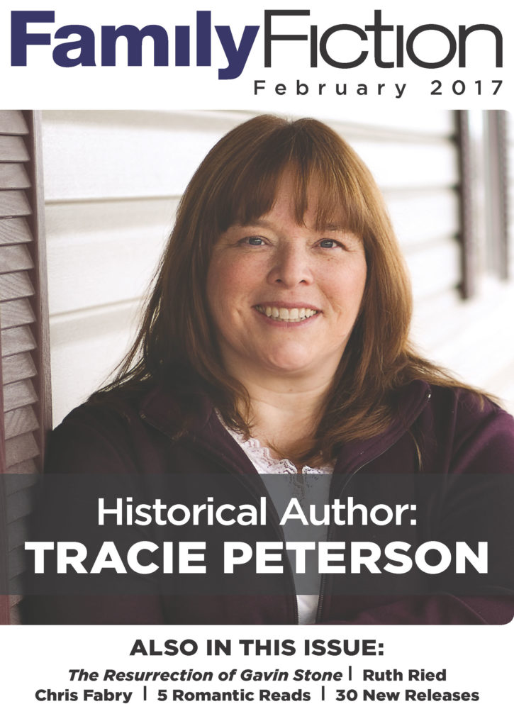 February 2017 FamilyFiction | Historical Romance Author Tracie Peterson | Christian fiction news and interviews