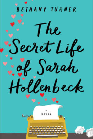 The Secret Life of Sarah Hollenbeck, a contemporary romance novel by Bethany Turner