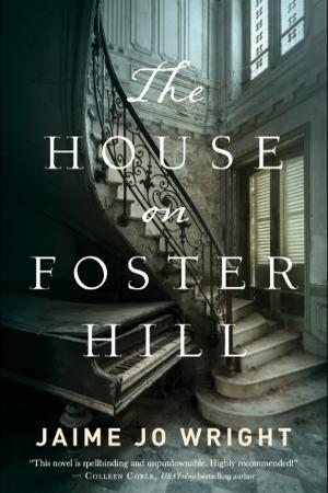Suspense novel 'The House on Foster Hill' from Jaime Jo Wright